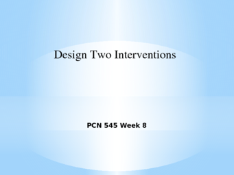 PCN 545 Week 8 Design Two Interventions